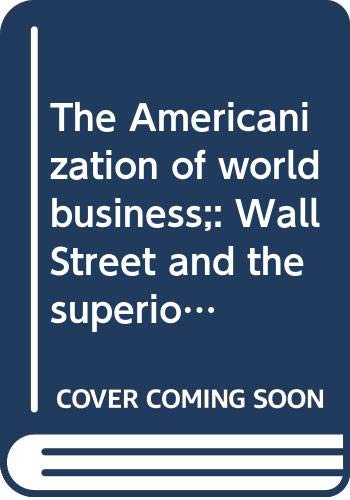 9780070731103: The Americanization of world business;: Wall Street and the superiority of American enterprise