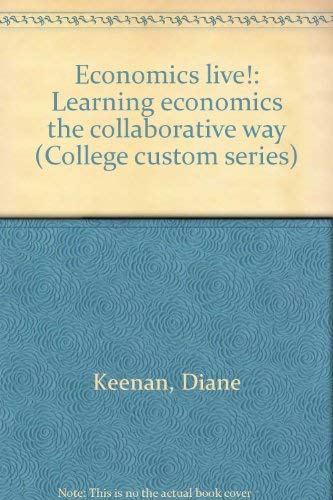 Economics live!: Learning economics the collaborative way (College custom series): Keenan, Diane