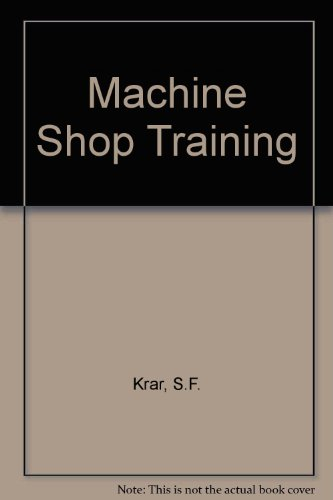 Machine Shop Training: S. Krar