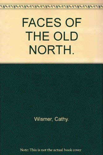 Faces of the Old North.: Wismer, Cathy.