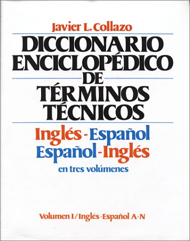 English-Spanish, Spanish-English Encyclopaedic Dictionary of Technical Terms: Collazo, J L