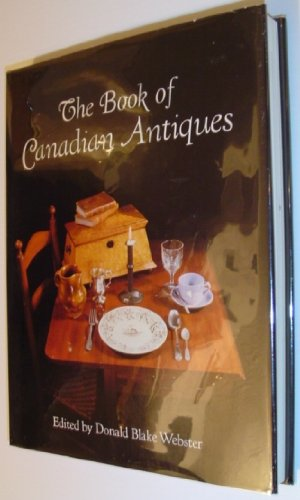 THE BOOK OF CANADIAN ANTIQUES;: Webster, Donald, Blake, [Edit by]