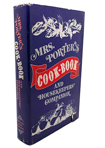 Mrs. Porter's Cook Book and Housekeepers' Companion: Porter, Mrs. M.E.