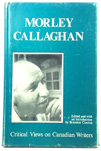 9780070821460: Morley Callaghan (Critical views on Canadian writers ; 10)
