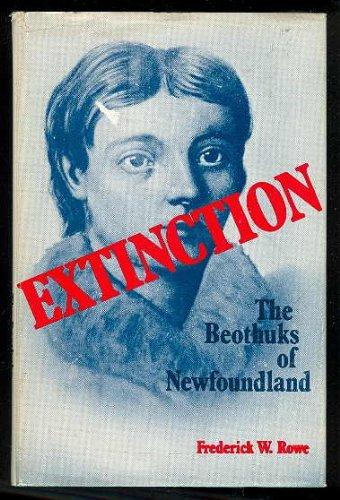 Extinction: The Beothuks of Newfoundland.: ROWE, Frederick W.