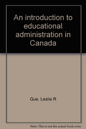 An introduction to educational administration in Canada: Gue, Leslie R
