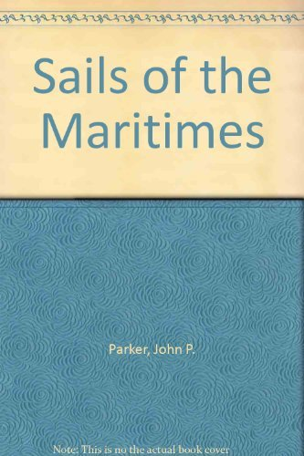 Sails of the Maritimes : The Story: Parker, John P.