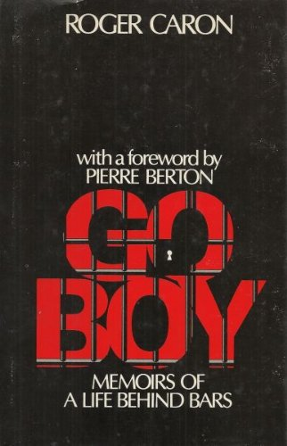 Go-Boy!: Memoirs of a Life behind Bars: Caron, Roger [Pierre Berton, foreword]