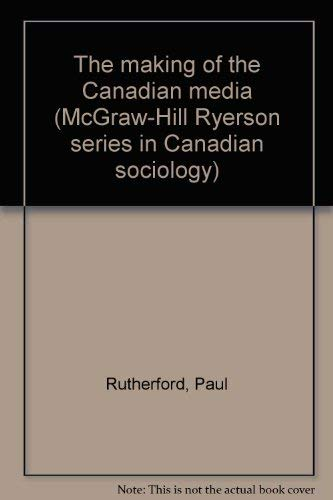 9780070825598: The making of the Canadian media (McGraw-Hill Ryerson series in Canadian sociology)