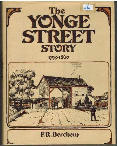 The Yonge Street Story 1793-1860 An Account from Letters, Diaries and Newspapers.