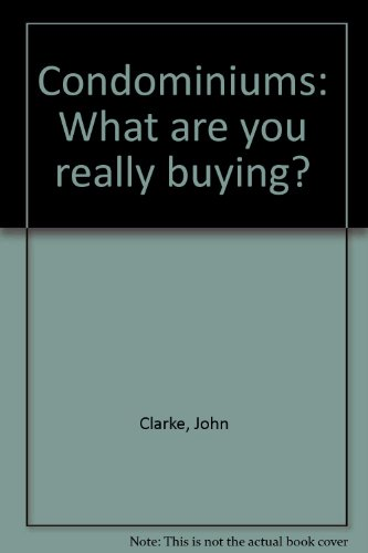 Condominiums: What are you really buying? (0070825734) by Clarke, John