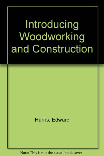 9780070826519: Introducing Woodworking and Construction