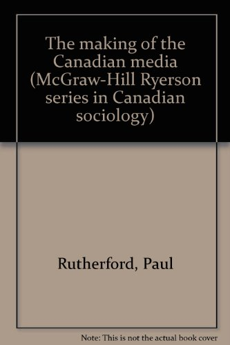 9780070826533: The making of the Canadian media (McGraw-Hill Ryerson series in Canadian sociology)