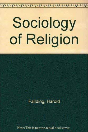 The Sociology of Religion : An Explanation of the Unity and Diversity in Religion: Fallding, Harold