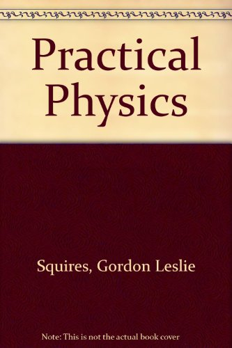 Practical Physics: Squires, Gordon Leslie