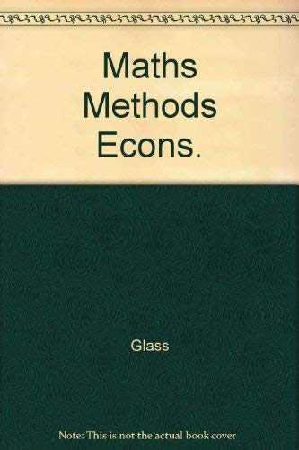An Introduction to Mathematical Methods in Economics: J. Colin Glass