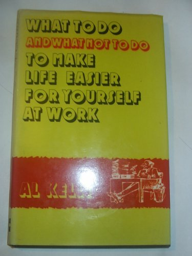 9780070844292: What to Do and What Not to Do to Make Life Easier for Yourself at Work
