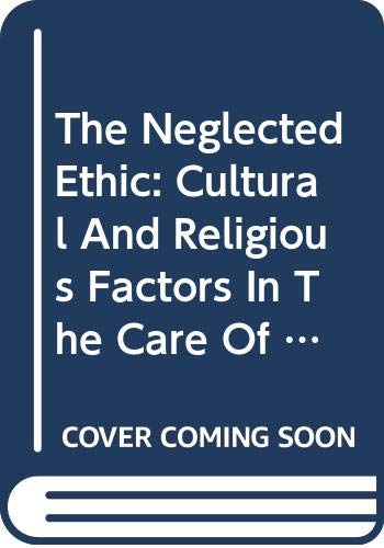 9780070846456: The Neglected Ethic: Cultural And Religious Factors In The Care Of Patients (Mcgraw-Hill Nursing Studies Series)