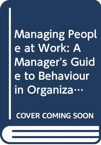9780070849273: Managing People at Work: A Manager's Guide to Behaviour in Organizations