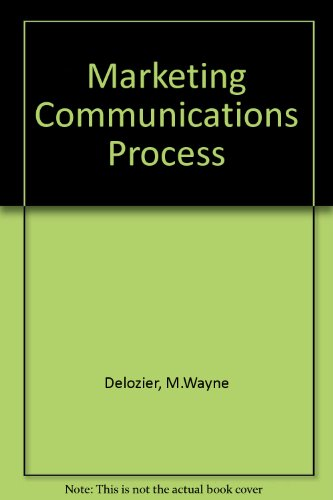 Marketing Communications Process: Delozier, M.Wayne