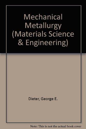 Mechanical Metallurgy (Materials Science & Engineering): Dieter, George
