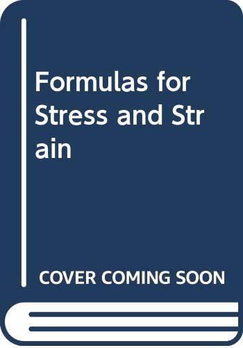 Formulas for Stress and Strain: Roark, Raymond J.