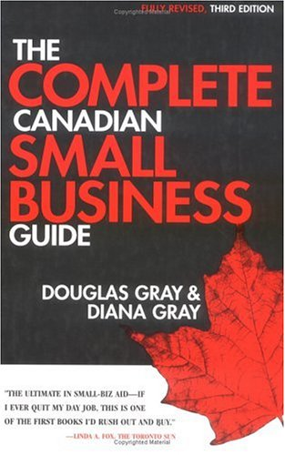 The Complete Canadian Small Business Guide THIRD EDITION}: Gray, Douglas A. And Diana L. Gray