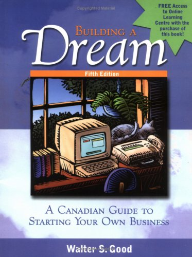 Building a Dream: A Canadian Guide to: Walter S Good