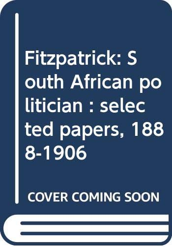 9780070912854: Fitzpatrick: South African politician : selected papers, 1888-1906
