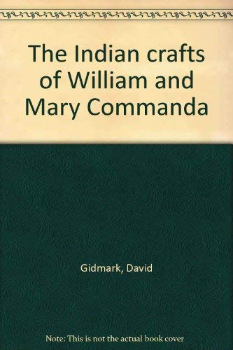 9780070923607: The Indian crafts of William and Mary Commanda