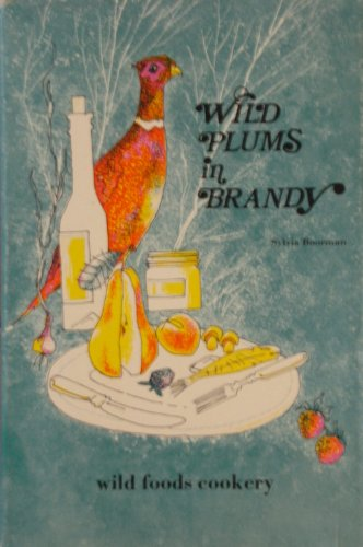9780070926561: Wild Plums in Brandy; a Cookery Book of Wild Foods