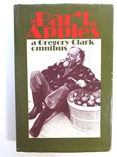 9780070929524: A Bar'l of Apples: A Gregory Clark Omnibus