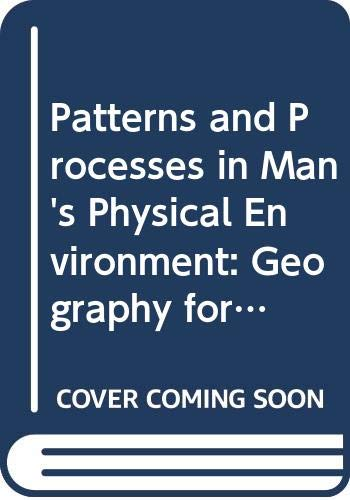 9780070933071: Patterns and Processes in Man's Physical Environment: Geography for Matriculation Students