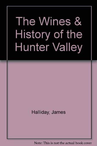 THE WINES AND HISTORY OF THE HUNTER VALLEY: HALLIDAY, JAMES & JARRATT, RAY