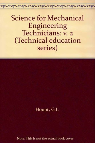 Science for Mechanical Engineering Technicians: v. 2: Houpt, G.L.