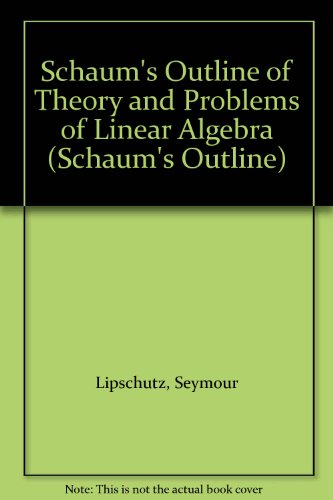 Schaum's Outline of Theory and Problems of Linear Algebra (Schaum's Outline) (9780070944473) by Seymour Lipschutz