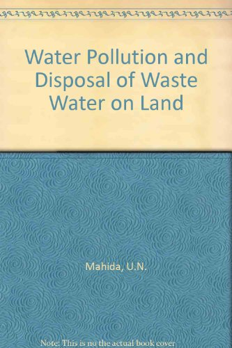 Water Pollution and Disposal of Waste Water on Land;: Mahida, U. N.,