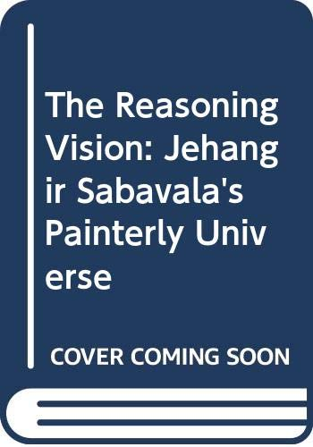 9780070966222: The Reasoning Vision: Jehangir Sabavala's Painterly Universe