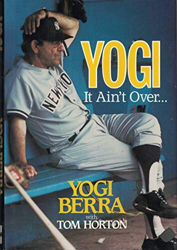 YOGI: IT AIN'T OVER.: Berra, Yogi w/ Tom Horton
