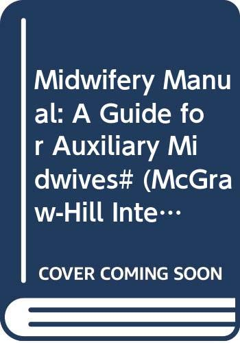 9780070992504: Midwifery Manual: A Guide for Auxiliary Midwives# (Mcgraw-Hill International Health Services Series)