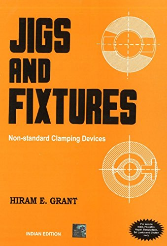 Jigs and Fixtures: Non Standard Clamping Devices: Hiram E. Grant