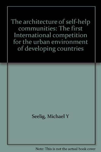 9780070999015: The architecture of self-help communities: The first International competition for the urban environment of developing countries