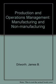 Production and Operations Management: Manufacturing and Non-manufacturing: Dilworth, James B.