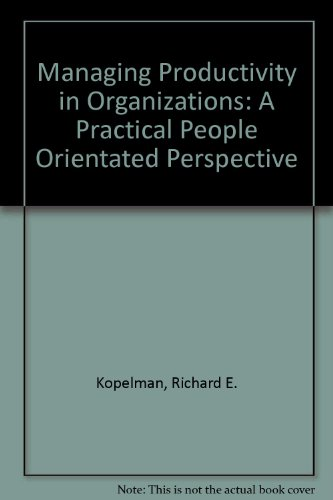 9780071005241: Managing Productivity in Organizations: A Practical, People-Oriented Perspective