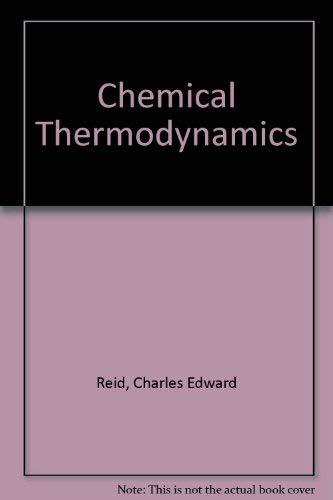 Chemical Thermodynamics: Reid, Charles Edward