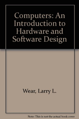 Computers: An Introduction to Hardware and Software: Larry L. Wear,