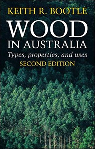Wood in Australia: Types, Properties and Uses: Keith R. Bootle