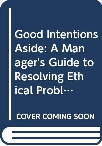 9780071032599: Good Intentions Aside: A Manager's Guide to Resolving Ethical Problems