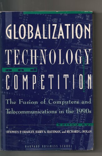 9780071033992: Globalization, Technology, and Competition: The Fusion of Computers and Telecommunications in the 1990s