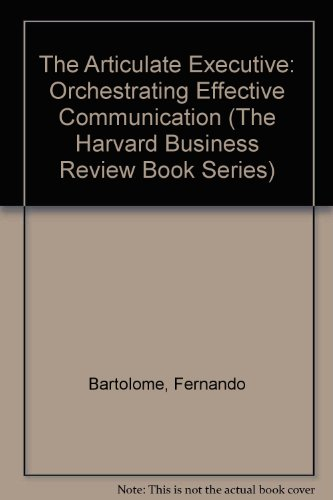 9780071034258: The Articulate Executive: Orchestrating Effective Communication (The Harvard Business Review Book Series)